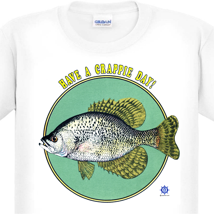 Captn Toms Artworks Fishing Boating T Shirts And More Sunfish Tshirts Custom Clothing 3013 Funny Crappie Have A Day