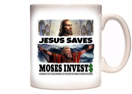 Jesus Saves - Moses Invests  Coffee Mug