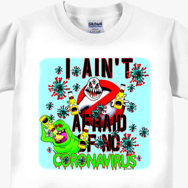I Ain't Afraid of No Coronavirus T-Shirt